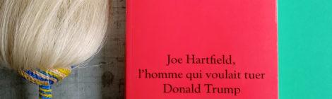 Joe Hartfield, l'homme qui voulait tuer Donald Trump, Jean Calembert : critique et rencontre avec l'auteur